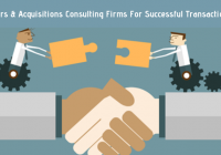 Engage Mergers & Acquisitions Consulting Firms For Successful Transactions