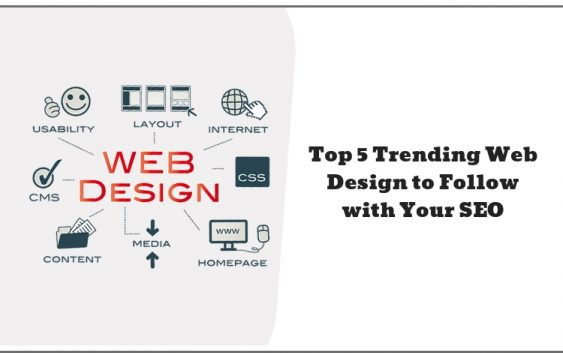 Top 5 Trending Web Design to Follow with Your SEO