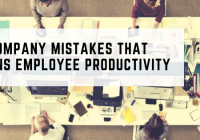 9 Company mistakes that ruins employee productivity