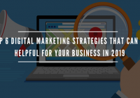 Top 6 Digital Marketing Strategies that can be Helpful for Your Business in 2019