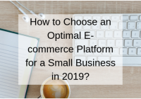 How to choose an Optimal E-commerce Platform for a Small Business in 2019?