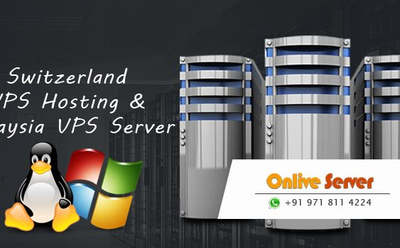 Malaysia & Switzerland VPS Server Can Meet Your Needs the Best Possible Way